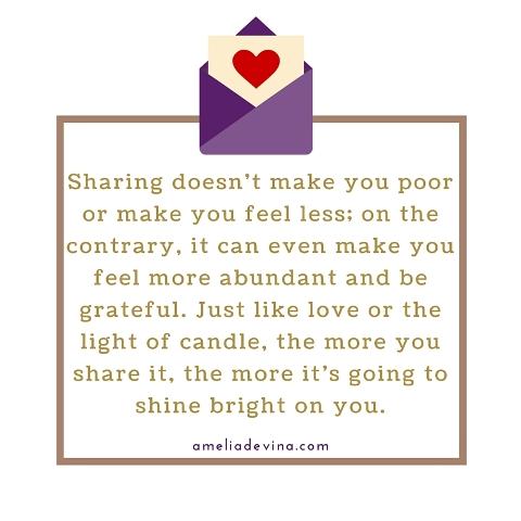 Berbagi tidak membuat kamu berkurangan, ia malah membuat kamu merasa bersyukur dan berkelimpahan. Seperti cinta atau nyala lilin, semakin dibagi, malah semakin terang. (1)